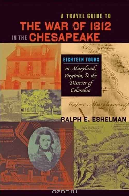 "Скачать книгу ""A Travel Guide to the War of 1812 in the Chesapeake – Eighteen Tours in Maryland, Virginia and the District of Columbia"""