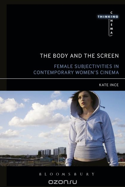 The Body and the Screen: Female Subjectivities in Contemporary Women's Cinema